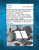 Journals of the Common Council, Board of Aldermen, and the Joint Conventions of Said Bodies, for the Year 1885.