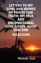 Letters to My Song and Words of Praise and Truth; My True and Unconditional Love; Lovey, Good God and Allelujah
