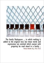 The Family Shakspeare ... in Which Nothing Is Added to the Original Text; But Those Words and Expres