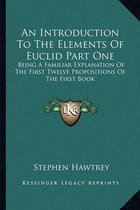 An Introduction to the Elements of Euclid Part One