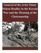 General of the Army Omar Nelson Bradley in the Korean War and the Meaning of the Chairmanship