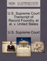 U.S. Supreme Court Transcript of Record Foundry, et al. V. United States