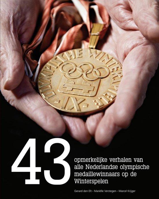 43 opmerkelijke verhalen van alle Nederlandse olympische medaillewinnaars op de Winterspelen - Gerard den Elt |