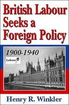 British Labour Seeks a Foreign Policy, 1900-1940