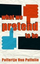 What We Pretend to Be