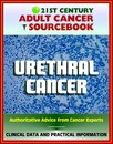21st Century Adult Cancer Sourcebook: Urethral Cancer (Cancer of the Urethra) - Clinical Data for Patients, Families, and Physicians