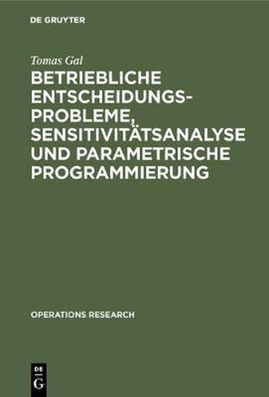 Betriebliche Entscheidungsprobleme, Sensitivit tsanalyse Und Parametrische Programmierung