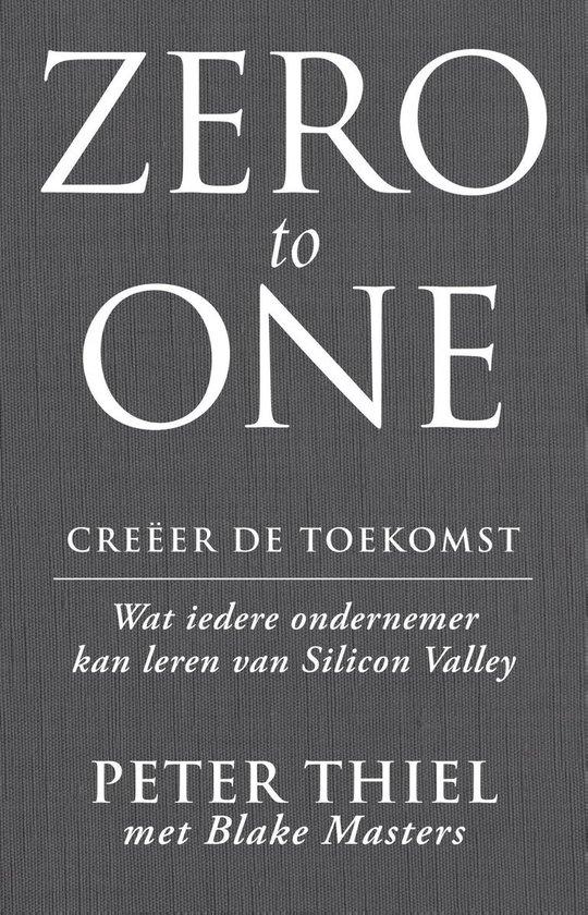 Zero to one: creëer de toekomst - Peter Thiel |