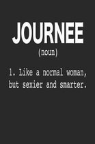 Journee (Noun) 1. Like a normal woman, but sexier and smarter