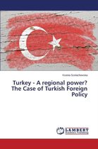 Turkey - A Regional Power? the Case of Turkish Foreign Policy