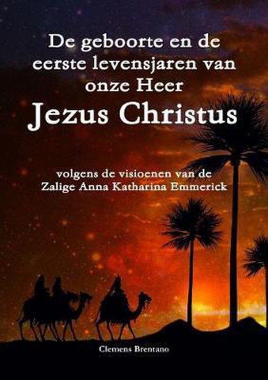 De geboorte en de eerste levensjaren van onze heer Jezus christus - volgens de visioenen van de zalige anna katharina emmerick - Clemens Brentano | Readingchampions.org.uk