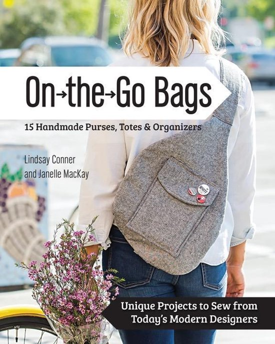 On the Go Bags-15 Handmade Purses, Totes & Organizers: Unique Projects to Sew from Today's Modern Designers