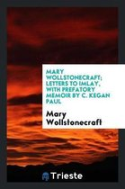 Mary Wollstonecraft; Letters to Imlay, with Prefatory Memoir by C. Kegan Paul
