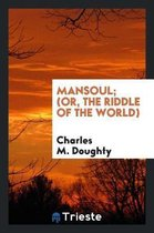 Mansoul; (Or, the Riddle of the World)