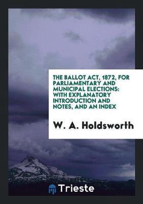 The Ballot Act, 1872, for Parliamentary and Municipal Elections