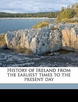History of Ireland from the Earliest Times to the Present Day