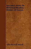 Narrative Series Of Historical Readers - History Of France.