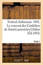 Festival Chalonnais. 1842. Le Couvent Des Cordeliers de Saint-Laurent-Les-Chalon. Partie 1