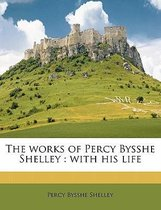 The Works of Percy Bysshe Shelley