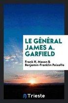 Le G n ral James A. Garfield