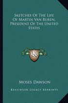 Sketches of the Life of Martin Van Buren, President of the United States