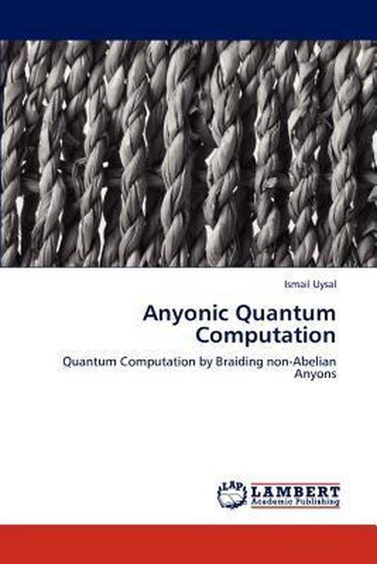 Anyonic Quantum Computation