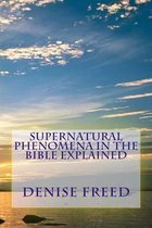 Supernatural Phenomena in the Bible Explained