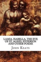 Lamia, Isabella, the Eve of St. Agnes, Hyperion and Other Poems