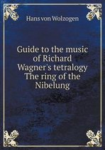 Guide to the Music of Richard Wagner's Tetralogy the Ring of the Nibelung