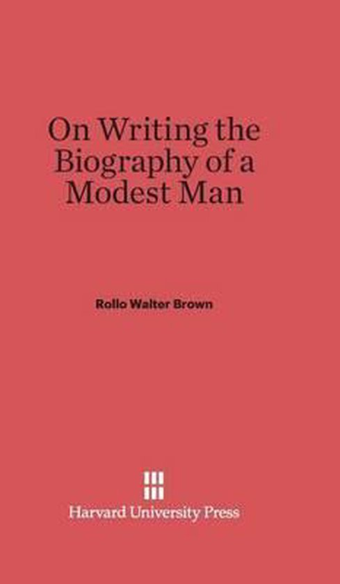 On Writing the Biography of a Modest Man