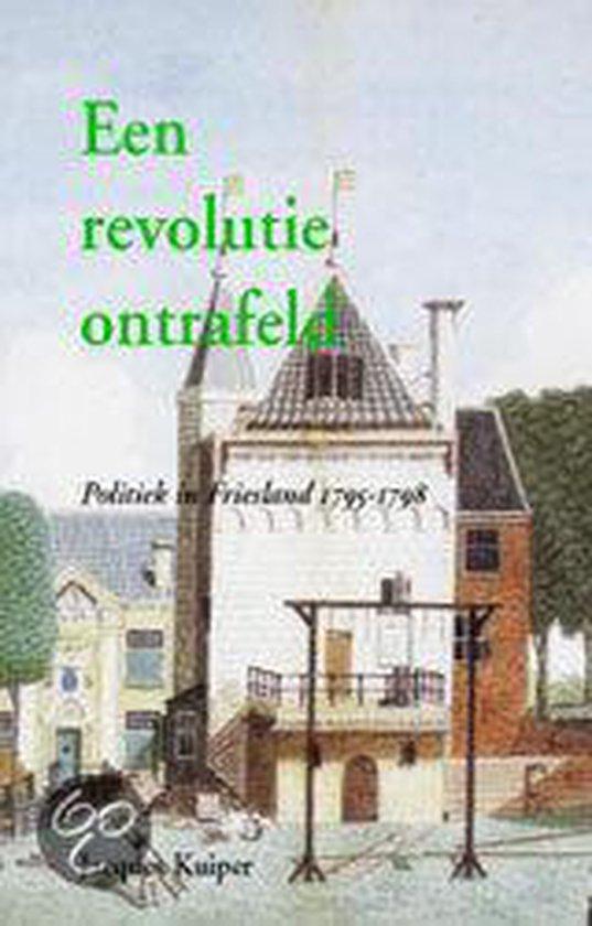 Een revolutie ontrafeld. Politiek in Friesland 1795-1798 - J.R. Kuiper |