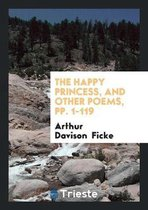The Happy Princess, and Other Poems, Pp. 1-119