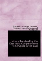 Letters Received by the East India Company from Its Servants in the East