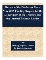 Review of the Presidents Fiscal Year 2016 Funding Request for the Department of the Treasury and the Internal Revenue Service