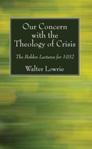 Our Concern with the Theology of Crisis