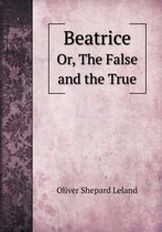 Beatrice Or, the False and the True