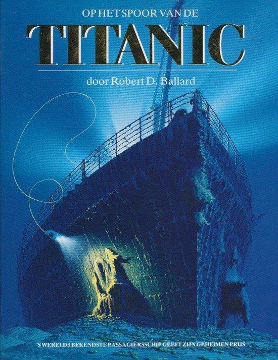 Op het spoor van de Titanic - Robert D. Ballard |