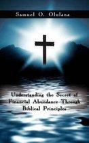 Understanding the Secret of Financial Abundance Through Biblical Principles