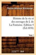 Histoire de la Vie Et Des Ouvrages de J. de la Fontaine. Tome 1, Edition 4 ( d.1858)