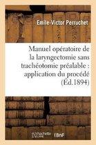 Manuel Operatoire de la Laryngectomie Sans Tracheotomie Prealable: Application Du Procede