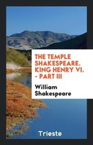 The Temple Shakespeare. King Henry VI. - Part III