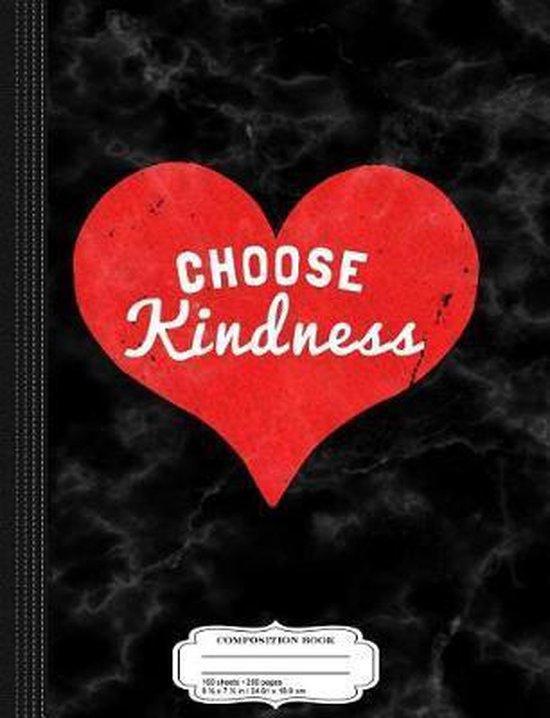 Choose Kindness Composition Notebook