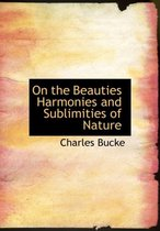On the Beauties Harmonies and Sublimities of Nature