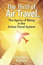 The Thrill of Air Travel . . . the Agony of Being in the Airline Travel System