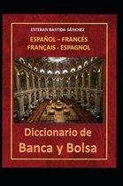 Diccionario de Banca Y Bolsa Espa ol - Franc s Fran ais Espagnol
