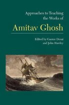 Approaches to Teaching the Works of Amitav Ghosh