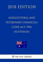 Agricultural and Veterinary Chemicals Code ACT 1994 (Australia) (2018 Edition)