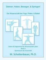 Dehnen, Halten, Bewegen, & Springen! Wissenschaft Des Yoga, Pilates, & Ballett