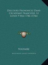 Discours Prononcez Dans L'Academie Francoise, Le Lundi 9 Maidiscours Prononcez Dans L'Academie Francoise, Le Lundi 9 Mai 1746 (1746) 1746 (1746)