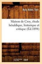 Maison de Croy, tude H raldique, Historique Et Critique ( d.1894)